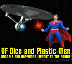 Of Dice and Plastic Men: Gandalf and Superman to the Bridge