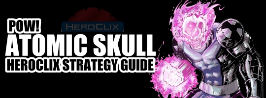 Pow! Atomic Skull HeroClix Strategy Guide